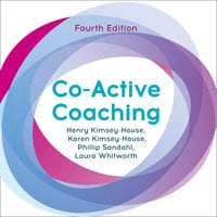 Co-Active Coaching: Changing Business, Transforming Lives - Henry Kimsey-House,Karen Kimsey-House,Phillip Sandahl,Laura Whitworth