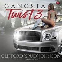 "Gangsta Twist 3 - Clifford ""Spud"" Johnson"
