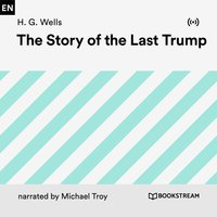 The Story of the Last Trump - H.G. Wells