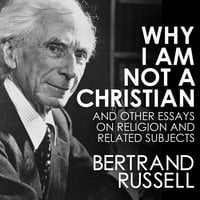 Why I Am Not a Christian - Bertrand Russell