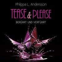 Tease & Please: berührt und verführt - Philippa L. Andersson
