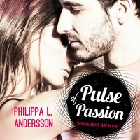 Pulse of Passion: Sehnsucht nach dir - Philippa L. Andersson