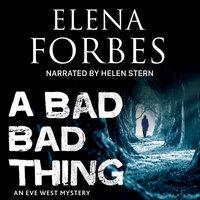A Bad Bad Thing - Elena Forbes