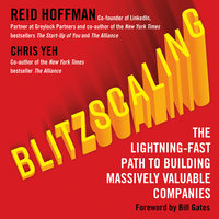 Blitzscaling: The Lightning-Fast Path to Building Massively Valuable Companies - Chris Yeh,Reid Hoffman