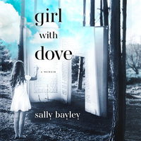 Girl With Dove: A Life Built By Books - Sally Bayley