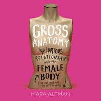 Gross Anatomy - Mara Altman