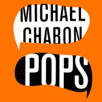 Pops: Fatherhood in Pieces - Michael Chabon