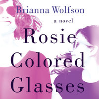 Rosie Colored Glasses - Brianna Wolfson