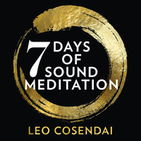 Seven Days of Sound Meditation: Relax, unwind and find balance in your life - Leo Cosendai