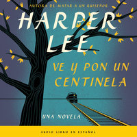 Ve y pon un centinela (Go Set a Watchman - Spanish Edition) - Harper Lee