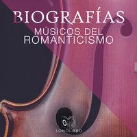 Biografías: Músicos del romanticismo - Heberto Gamero Contín
