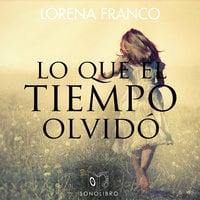 Lo que el tiempo olvidó - Lorena Franco Piris