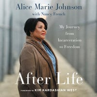 After Life: My Journey from Incarceration to Freedom - Alice Marie Johnson