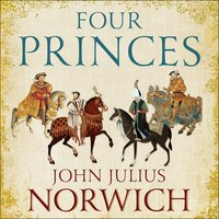 Four Princes: Henry VIII, Francis I, Charles V, Suleiman the Magnificent and the Obsessions that Forged Modern Europe - John Julius Norwich