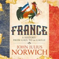 France – A History: from Gaul to de Gaulle - John Julius Norwich