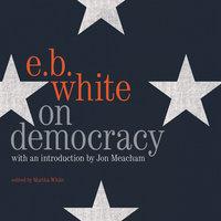 On Democracy - E.B. White
