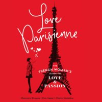 Love Parisienne: The French Woman's Guide to Love and Passion - Florence Besson, Eva Amor, Claire Steinlen