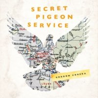 Secret Pigeon Service: Operation Columba, Resistance and the Struggle to Liberate Europe - Gordon Corera