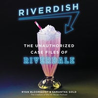 Riverdish: The Unauthorized Case Files of Riverdale - Ryan Bloomquist,Samantha Gold