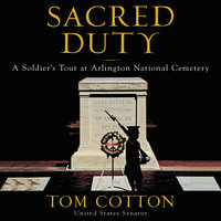 Sacred Duty: A Soldier's Tour at Arlington National Cemetery - Tom Cotton
