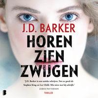 Horen, zien, zwijgen - J.D. Barker