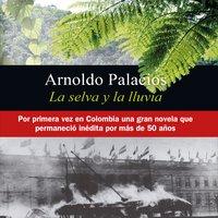 La selva y la lluvia - Arnoldo Palacios