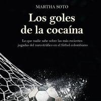Los goles de la cocaína - Martha Soto