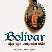 Bolívar, mujeriego empedernido
