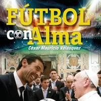 Fútbol con el alma - César Mauricio Velásquez