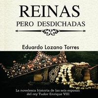 Reinas pero desdichadas - Eduardo Lozano Torres