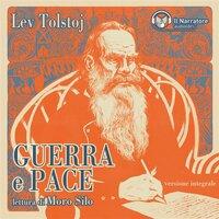 Lev Tolstoj - Guerra e Pace - Versione integrale - Lev Tolstoj