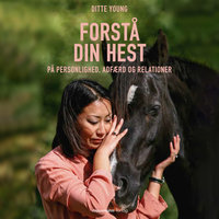 Forstå din hest - på personlighed, adfærd og relationer - Ditte Young