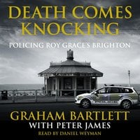 Death Comes Knocking: Policing Roy Grace's Brighton - Peter James, Graham Bartlett
