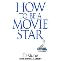 How to Be a Movie Star - TJ Klune