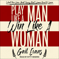 Play Like a Man, Win Like a Woman: What Men Know About Success that Women Need to Learn - Gail Evans