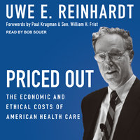 Priced Out: The Economic and Ethical Costs of American Health Care - Uwe E. Reinhardt