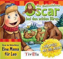 Oscar der Ballonfahrer: Bei den Wilden Bären & Eine Mama für Leo - Tivola