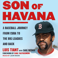 Son of Havana: A Baseball Journey from Cuba to the Big Leagues and Back - Luis Tiant