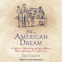 The American Dream: A Short History of an Idea that Shaped a Nation - Jim Cullen