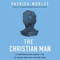 The Christian Man - Patrick Morley