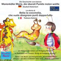 Die Geschichte vom kleinen Marienkäfer Marie, die überall Punkte malen wollte - Deutsch-Italienisch - Wolfgang Wilhelm