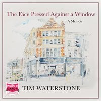 The Face Pressed Against a Window - Tim Waterstone