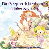 Die Seepferdchenbande im Jahre 2555 n. Chr. - Wolfgang Wilhelm