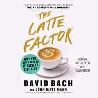 The Latte Factor: Why You Don't Have to be Rich to Live Rich - John David Mann, David Bach