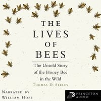 The Lives of Bees: The Untold Story of the Honey Bee in the Wild - Thomas D. Seeley