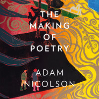 The Making of Poetry: Coleridge, the Wordsworths and Their Year of Marvels - Adam Nicolson
