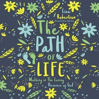 The Path of Life: Walking in the Loving Presence of God - Lisa N. Robertson