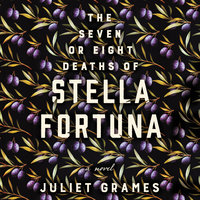 The Seven or Eight Deaths of Stella Fortuna - Juliet Grames