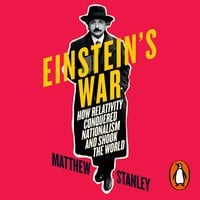 Einstein's War: How Relativity Conquered Nationalism and Shook the World - Matthew Stanley