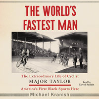 The World's Fastest Man: The Extraordinary Life of Cyclist Major Taylor, America's First Black Sports Hero - Michael Kranish